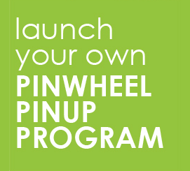 Launch your own Pinwheel Pinup Program